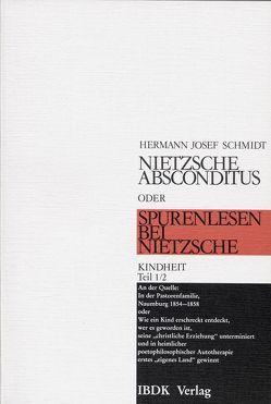 Nietzsche absconditus oder Spurenlesen bei Nietzsche / Kindheit von Schmidt,  Hermann Josef