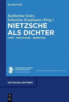 Nietzsche als Dichter von Grätz,  Katharina, Kaufmann,  Sebastian