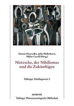 Nietzsche, der Nihilismus und die Zukünftigen von Corall,  Niklas, Peterzelka,  Dennis, Pfefferkorn,  Julia