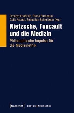 Nietzsche, Foucault und die Medizin von Assadi,  Galia, Aurenque,  Diana, Friedrich,  Orsolya, Schleidgen,  Sebastian