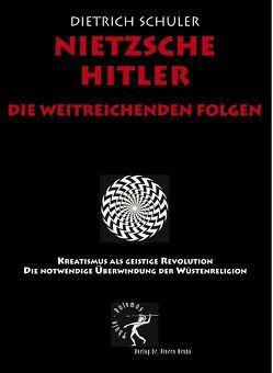 Nietzsche-Hitler. Die weitreichenden Folgen von Schuler,  Dietrich