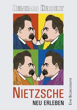 Nietzsche neu erleben von Herbert,  Reinhard