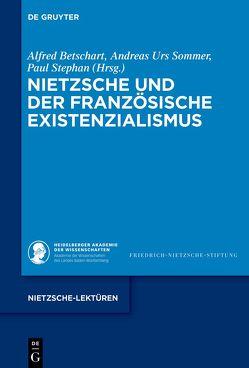 Nietzsche und der französische Existenzialismus von Betschart,  Alfred, Sommer,  Andreas Urs, Stephan,  Paul