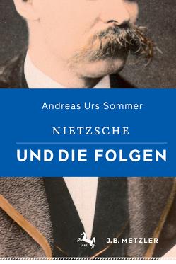 Nietzsche und die Folgen von Sommer,  Andreas Urs