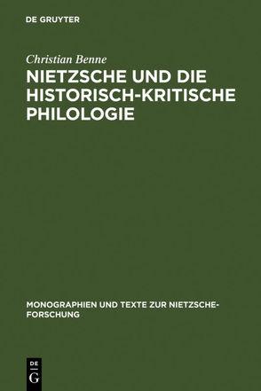 Nietzsche und die historisch-kritische Philologie von Benne,  Christian