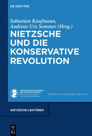 Nietzsche und die Konservative Revolution von Kaufmann,  Sebastian, Sommer,  Andreas Urs