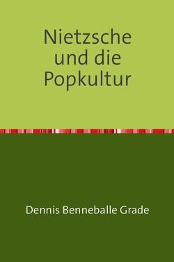 Nietzsche und die Popkultur von Grade,  Dennis Benneballe
