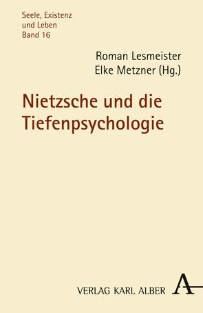 Nietzsche und die Tiefenpsychologie von Lesmeister,  Roman, Metzner,  Elke