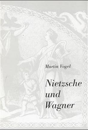 Nietzsche und Wagner von Vogel,  Martin