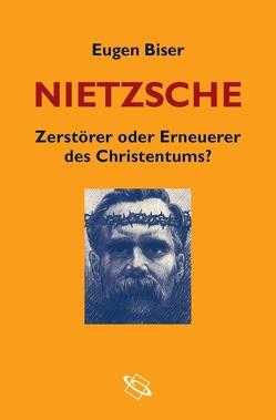 Nietzsche – Zerstörer oder Erneuerer des Christentums? von Biser,  Eugen