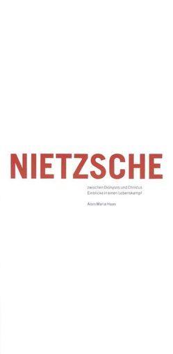 Nietzsche zwischen Dionysos und Christus von Haas,  Alois M., Keller,  Hildegard E, Messner-Rast,  Franziska, Pestalozzi,  Karl