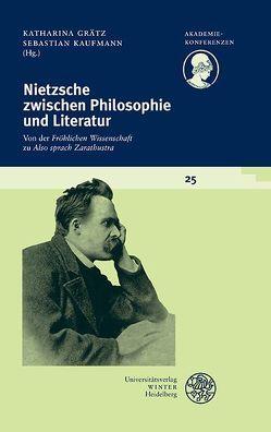 Nietzsche zwischen Philosophie und Literatur von Grätz,  Katharina, Kaufmann,  Sebastian