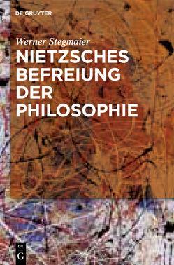 Nietzsches Befreiung der Philosophie von Stegmaier,  Werner