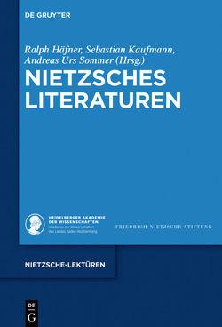 Nietzsches Literaturen von Häfner,  Ralph, Kaufmann,  Sebastian, Sommer,  Andreas Urs