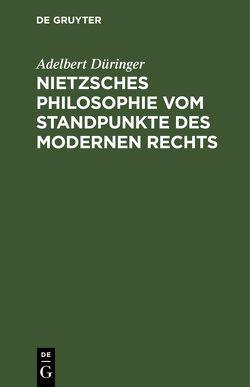 Nietzsches Philosophie vom Standpunkte des modernen Rechts von Düringer,  Adelbert