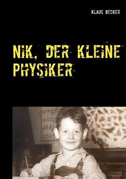 Nik, der kleine Physiker von Becker,  Klaus