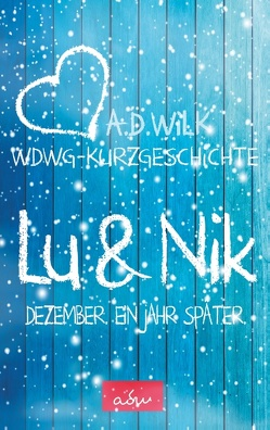 Nik & Lu. Dezember. Ein Jahr später. von WiLK,  A.D.
