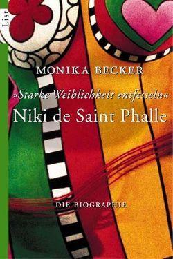 Niki de Saint Phalle – 'Starke Weiblichkeit entfesseln' von Becker,  Monika