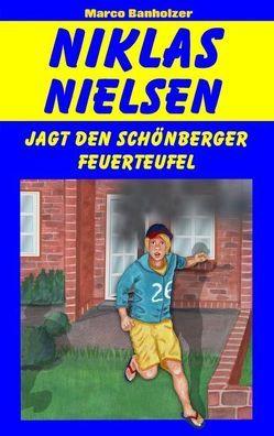 Niklas Nielsen jagt den Schönberger Feuerteufel von Banholzer,  Marco