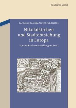 Nikolaikirchen und Stadtentstehung in Europa von Blaschke,  Karlheinz, Jäschke,  Uwe Ulrich