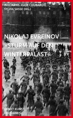 Nikolaj Evreinov: »Sturm auf den Winterpalast« von Arns,  Inke, Frölicher,  Gianna, Krier,  Anne, Kuehn,  Regine, Sasse,  Sylvia, Tchoubarov,  Igor