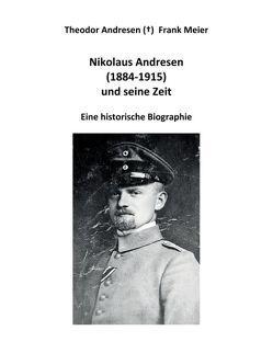 Nikolaus Andresen (1884 – 1915) und seine Zeit von Meier,  Frank