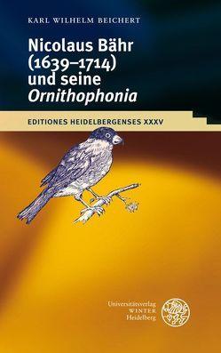 Nikolaus Bähr (1639-1714) und seine 'Ornithophonia' von Beichert,  Karl Wilhelm