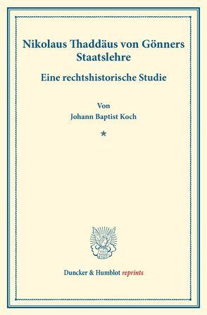 Nikolaus Thaddäus von Gönners Staatslehre. von Koch,  Johann Baptist