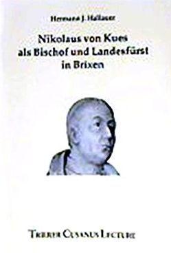Nikolaus von Kues als Bischof und Landesfürst in Brixen von Hallauer,  Hermann J