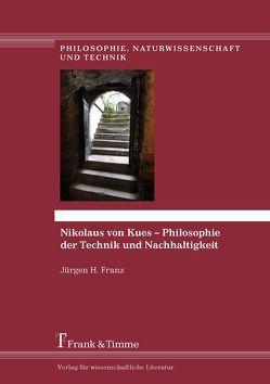 Nikolaus von Kues – Philosophie der Technik und Nachhaltigkeit von Franz,  Jürgen H