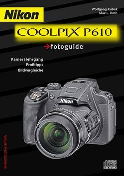 Nikon COOLPIX P610 fotoguide von Kubak,  Wolfgang, Roth,  Max L.