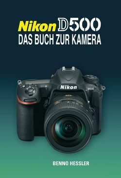 NIKON D500  DAS BUCH ZUR KAMERA von Hessler,  Benno