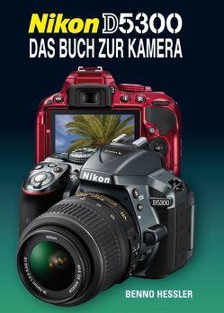Nikon D5300  Das Buch zur Kamera von Hessler,  Benno