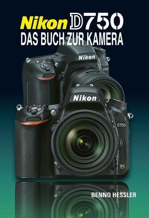 Nikon D750 Das Buch zur Kamera von Hessler,  Benno