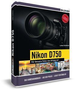 Nikon D750 – Für bessere Fotos von Anfang an! von Harms,  Klaus, Löffler,  Bettina, Schlömer,  Lothar, Walther,  Jörg