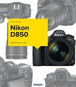 Nikon D850 – Das Kamerabuch von Gradias,  Michael