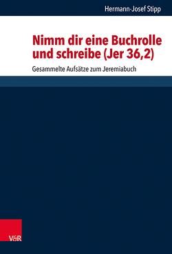 Nimm dir eine Buchrolle und schreibe (Jer 36,2) von Dunderberg,  Ismo, Gertz,  Jan Christian, Löhr,  Hermut, Schaper,  Joachim, Stipp,  Hermann-Josef