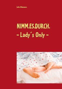 Nimm.es.durch. ~ Lady's Only ~ von Uhlemann,  Julia