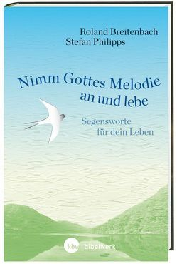 Nimm Gottes Melodie an und lebe von Breitenbach,  Roland, Philipps,  Stefan