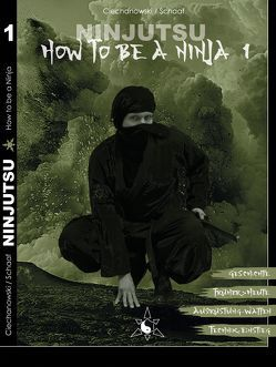 Ninjutsu – How to be a Ninja von Ciechanowski,  Damian, Schaaf,  Sascha