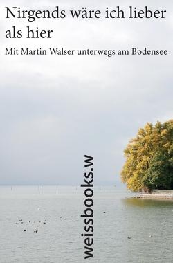 Nirgends wäre ich lieber als hier von Göser,  Lorenz L., Kuhn,  Elmar L, Walser,  Martin