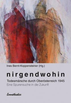 Nirgendwohin von Bernt-Koppensteiner,  Ines, Dorn,  Erwin, Käferböck-Stelzer,  Fritz, Neuhauser-Pfeiffer ,  Waltraud, Schinko,  Alexander