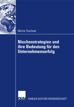 Nischenstrategien und ihre Bedeutung für den Unternehmenserfolg von Kühn,  Prof. Dr. Richard, Trachsel,  Micha