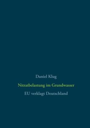 Nitratbelastung im Grundwasser von Klug,  Daniel