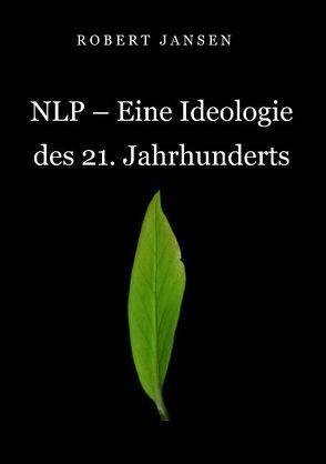 NLP – Eine Ideologie des 21. Jahrhunderts von Jansen,  Robert