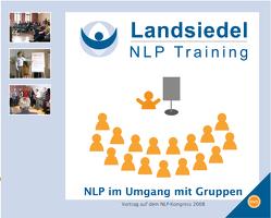 NLP im Umgang mit Gruppen – Vortrag auf dem NLP-Kongress 2008 bei Stephan Landsiedel – Kongress für Jedermann: NLP erleben! von Landsiedel,  Stephan