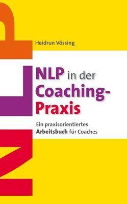 NLP in der Coaching-Praxis von Vössing,  Heidrun