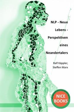 NLP – Neue Lebens – Perspektiven eines Neandertalers von Käppler,  Ralf, Marx,  Dr. Steffen