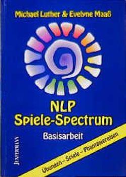 NLP Spiele-Spectrum von Kohl,  Martina, Luther,  Michael, Maaß,  Evelyne