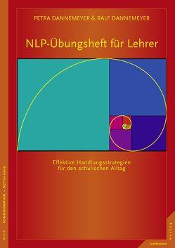 NLP-Übungsheft für Lehrer Handlungsstrategien für den schulischen Alltag von Dannemeyer,  Petra, Dannemeyer,  Ralf Dannemeyer,  Dr. Petra